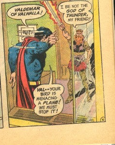 No kidding, Thor doesn't usually burst into rooms with a drawn flaming sword.
