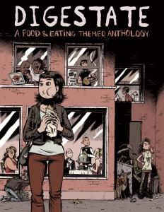 DIGESTATE: A FOOD AND EATING THEMED ANTHOLOGY Edited by JT Yost 288 pages, 8.375″ x 10.875″ b&w interior with full-color covers $19.95